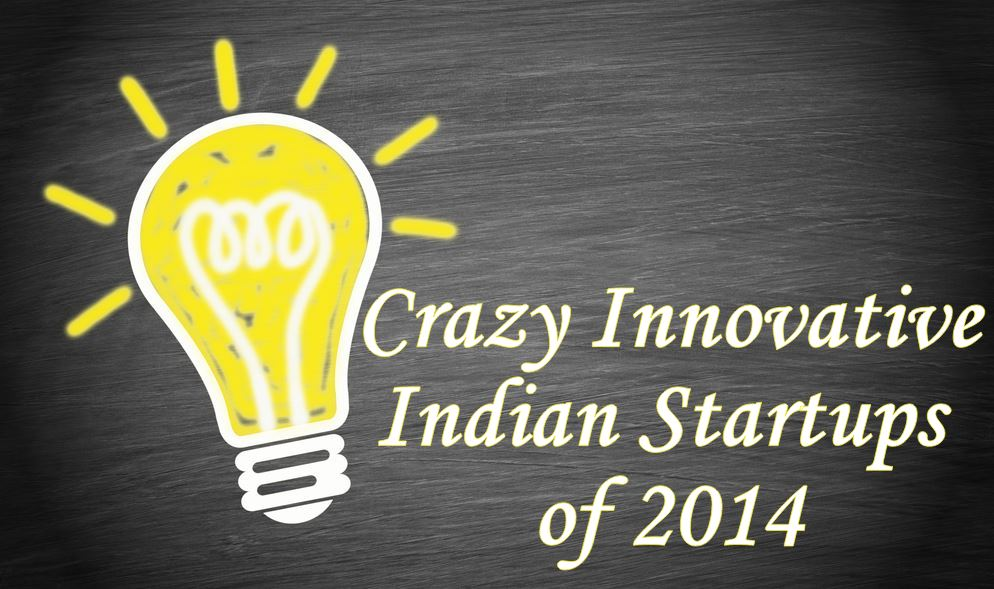 Crazy Innovative Indian Startups Of 2014