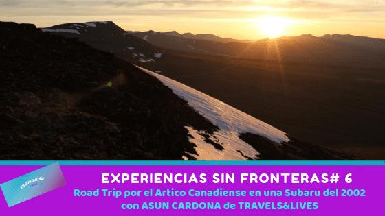 Experiencias sin Fronteras #6: Viaje al Ártico Canadiense a bordo de una Subaru Forester del 2002 con Asun Cardona