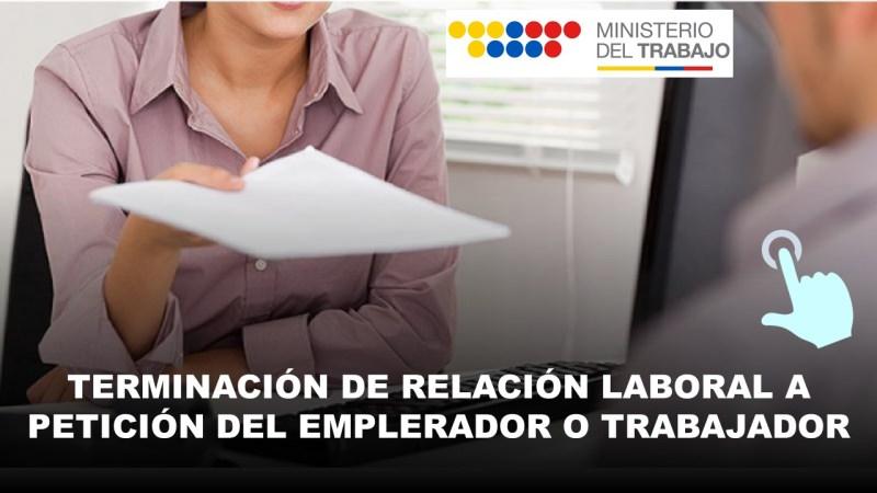 Terminación de relación laboral a petición del Emplerador o Trabajador