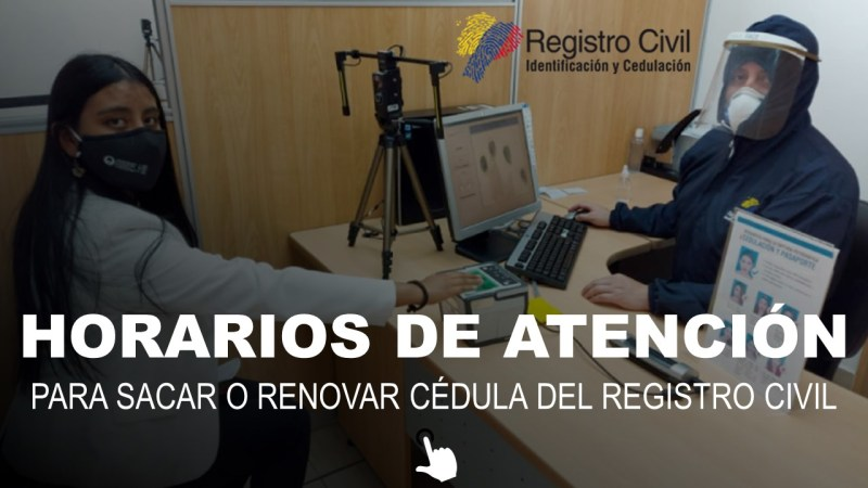 Horarios de Atención para Sacar o Renovar Cédula del Registro Civil