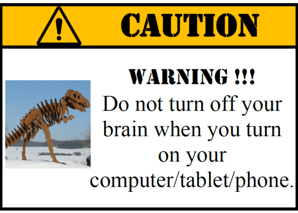 image showing dinosaur and a warning: Do not turn off your brain when you turn on your computer/tablet/phone