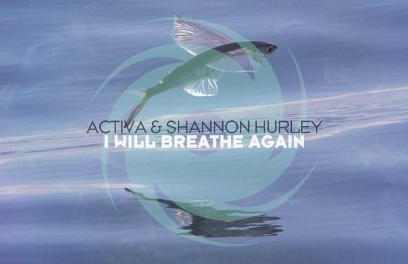 Activa & Shannon Hurley – I'll Will Breathe Again