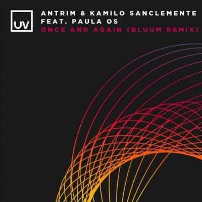 Antrim & Kamilo Sanclemente feat. Paula OS - Once And Again (Bluum Remix)