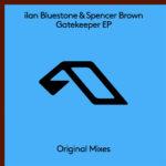 ilan Bluestone & Spencer Brown – Gatekeeper EP