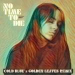Billie Eilish – No Time To Die (Cold Blue's Golden Leaves Remix)
