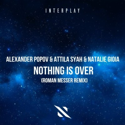 Alexander Popov & Attila Syah & Natalie Gioia - Nothing Is Over (Roman Messer Remix)