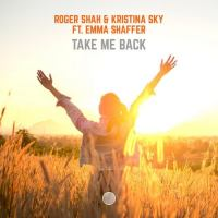 Roger Shah & Kristina Sky feat. Emma Shaffer - Take Me Back
