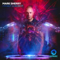 Mark Sherry - I'm Not A Robot