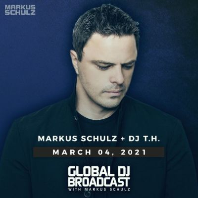 Global DJ Broadcast (04.03.2021) with Markus Schulz and DJ TH