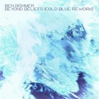 Ben Böhmer - Beyond Beliefs (Cold Blue Rework)