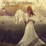 Giuseppe Ottaviani & Lucid Blue – Be The Angel