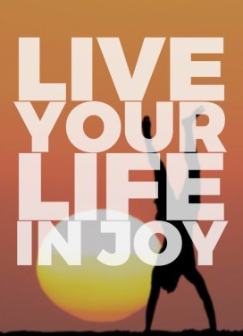 Live your life in joy