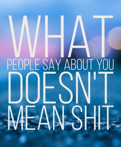 What people say doesnt mean shit