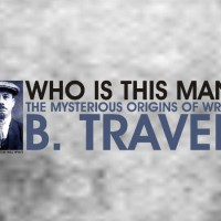B. Traven - A famous writer's mysterious origins... on both sides of the Atlantic