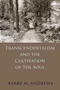 Transcendentalism and the Cultivation of the Soul by Barry M. Andrews