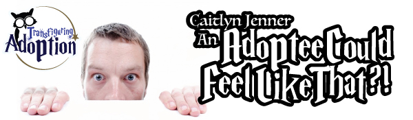 Caitlyn-Jenner-An-Adoptee-Could-Feel-Like-That-header