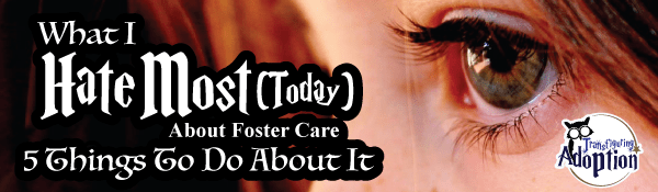i-hate-most-about-foster-care-5-things-to-do-about-it-header