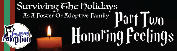 surviving-holidays-foster-adoptive-families-part-two-honoring-feelings-transfiguring-adoption-header