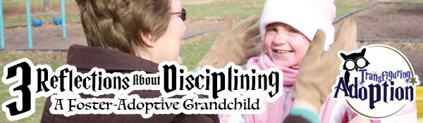3-reflections-about-disciplining-foster-adoptive-grandhild-header
