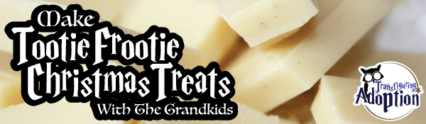 make-tootie-frootie-christmas-treats-grandkids-foster-care-adoption-header