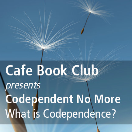 TC332: Cafe Book Club – Codependent No More Ch 1 – 4