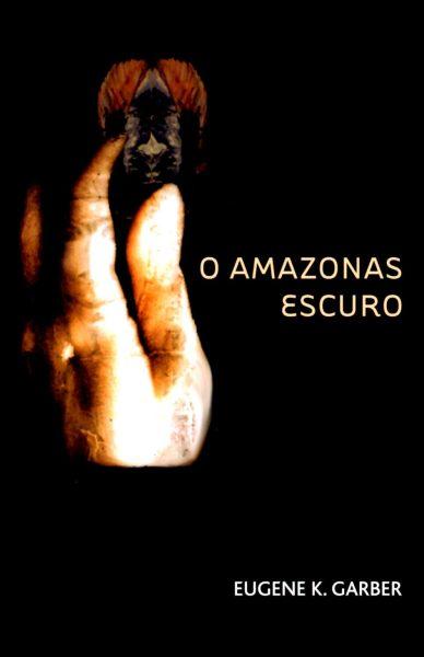 O Amazonas Escuro by Eugene K. Garber