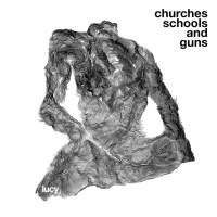 "LUCY ""CHURCHES SCHOOLS AND GUNS"""