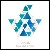 "UPCOMING RELEASE: D'FUNK ""SONIC SOUL & FUTURE FUNK"""