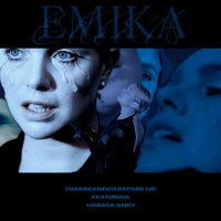 "EMIKA ""TRASCENDED BEFORE ME"" FEAT. HORANCE ANDY"