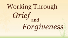Video Working Through Grief and Forgiveness