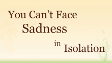 Video You Cannot Face Sadness in Isolation