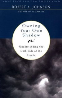 Owning Your Own Shadow: Understanding the Dark Side of the Psyche, by Robert A. Johnson