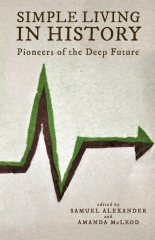 Simple Living in History: Pioneers of the Deep Future, ed. Samuel Alexander and Amanda McLeod,