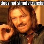 One does not simply translate