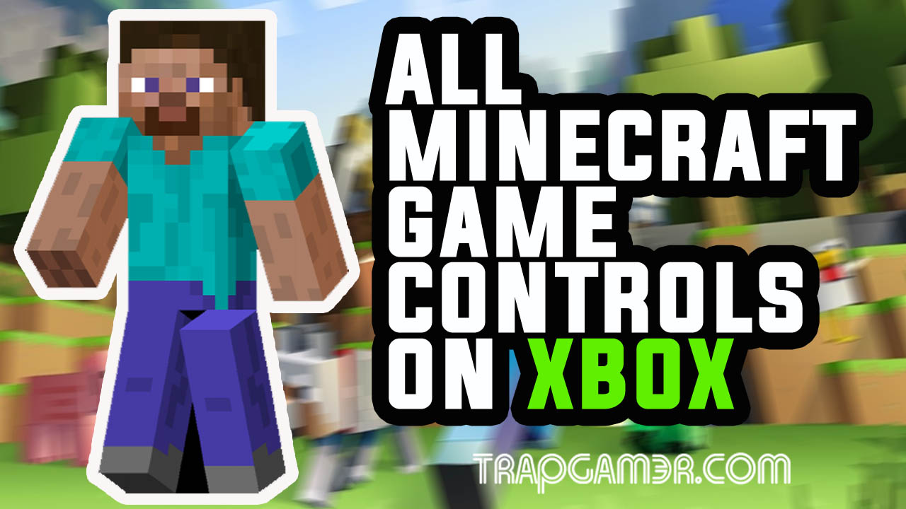 Minecraft Player Controls for XBox | Trap Gamer