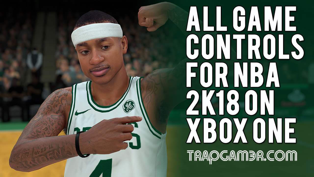 All Controls For NBA 2K18 For Xbox One | Trap Gamer