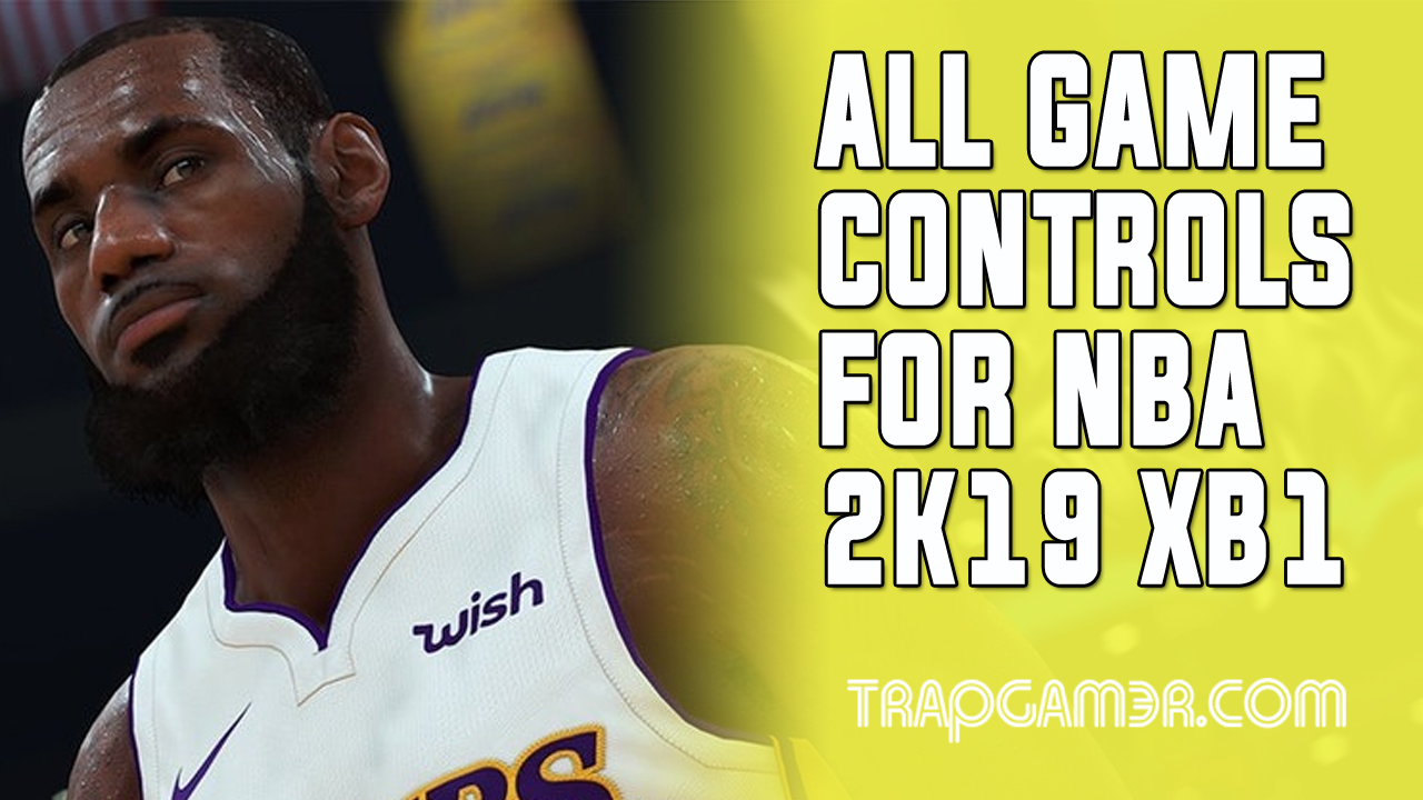 2f520606950 All Game Controls For NBA 2K19 On XBOX One | Trap Gamer