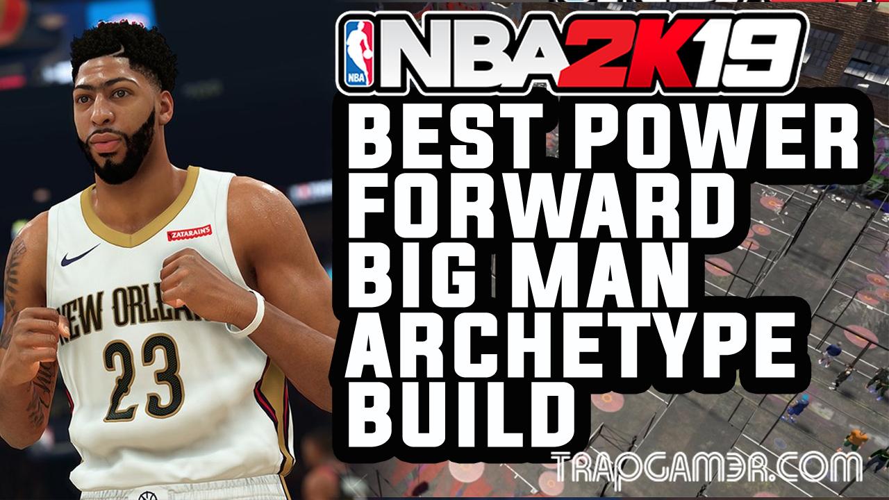 Best Center Power Forward Archetype Build NBA 2K19 | Trap Gamer