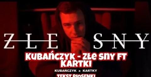 KUBAŃCZYK - ZŁE SNY FT. KARTKY tekst lyrics