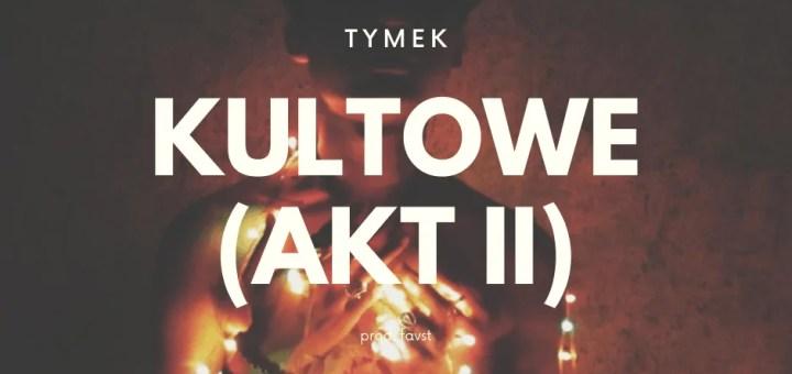 TYMEK: KULTOWE (AKT II)