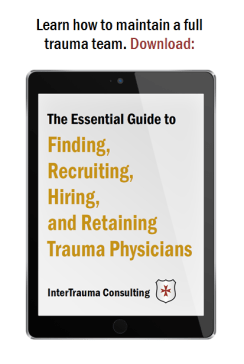 The Essential Guide to Finding, Recruiting, Hiring and Retaining Trauma Physicians