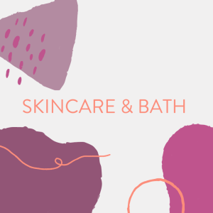 Skincare and Bath