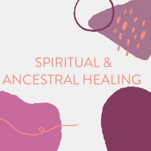 Spiritual and Ancestral