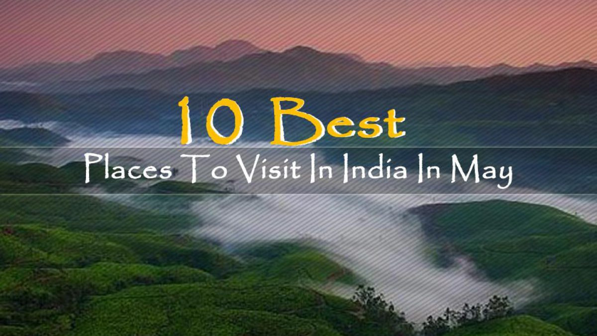 10 Best Places To Visit In May In India Waytoindia Com