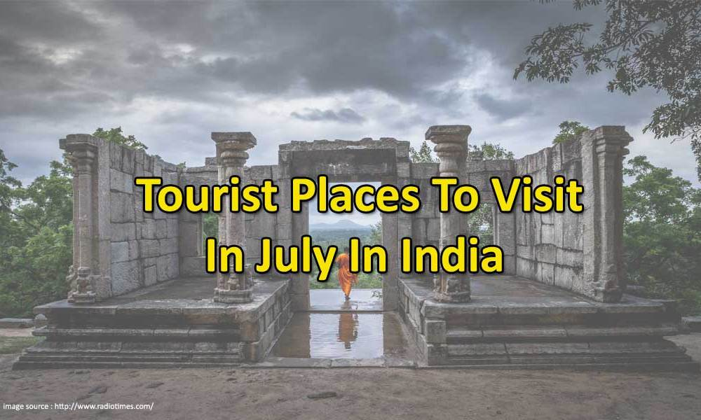 tourist places to visit in july in india