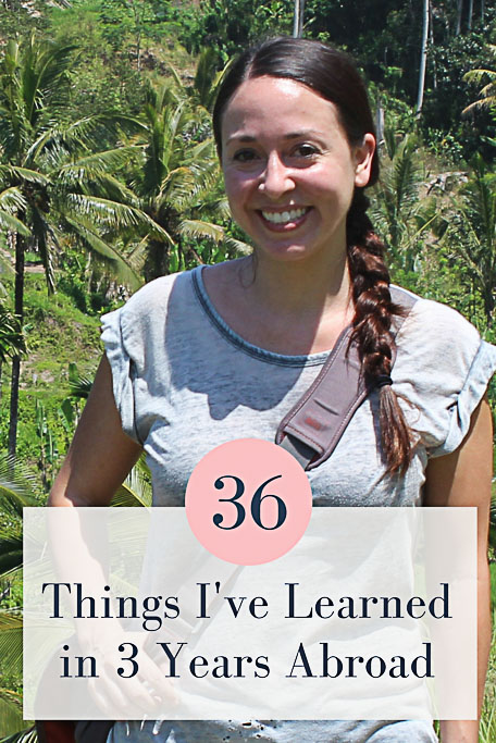 36 Things I've Learned in 3 Years Living Abroad - Travel Lush