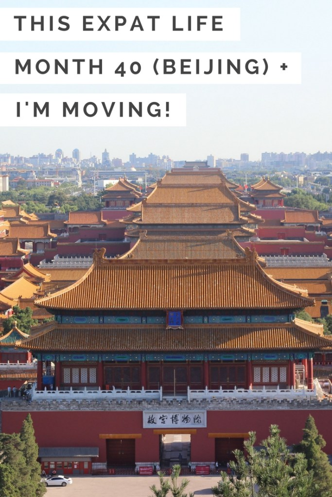 This Expat Life (Beijing): Month 40 + I'm Moving!