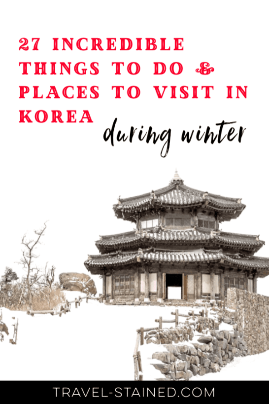 Winter in Korea got you down? Don't fret. Check out these 27 incredible things to do and places to visit in Korea during winter instead. You'll never get bored! #winterinkorea #koreatripblog #seoultravelblog #thingstodoinkoreainwinter #koreainwinter #placestovisitinkoreaduringwinter
