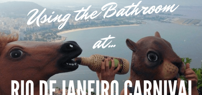 Using the Bathroom at Rio de Janeiro Carnival | Brazil | Travel Humor