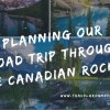 Planning our Road Trip through the Canadian Rockies